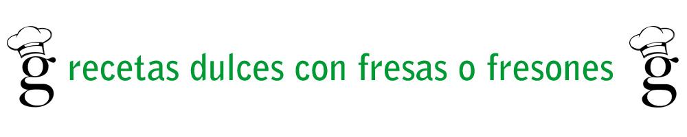 recetas_dulces_fresas_fresones_glutoniana